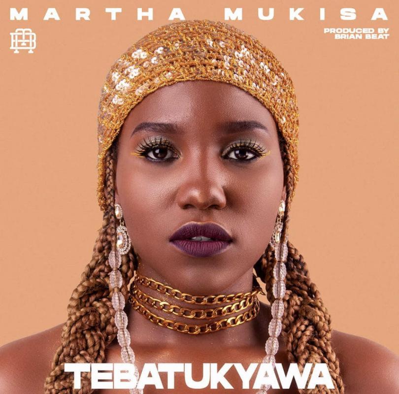 Tebatukyawa by Martha Mukisa Free Mp3 Download