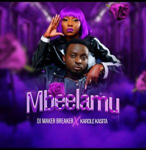 Mbeelamu by Maker Breaker ft Karole Kasita Free MP3 Download