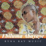 Ebiluma Abayaye by Ryna Bay Free MP3 Download